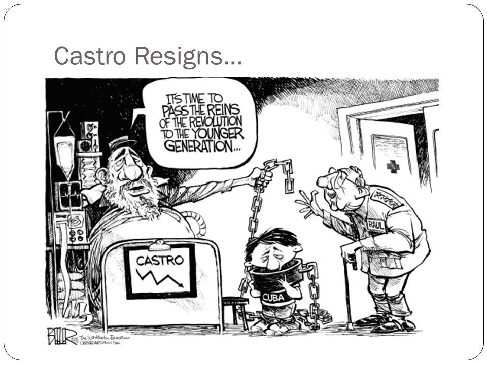 Castro Resigns…