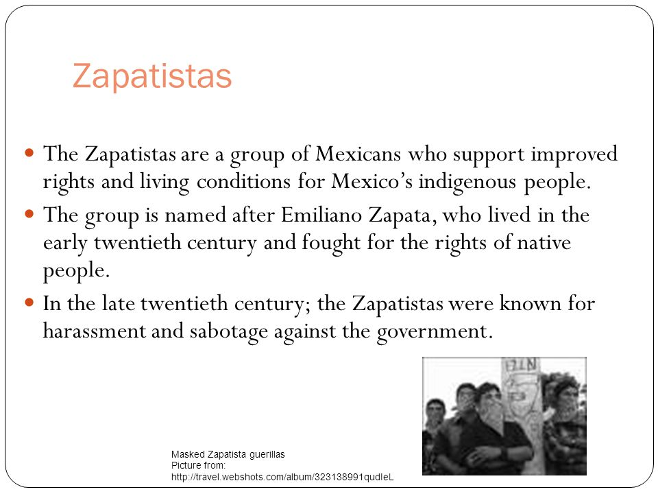 Zapatistas The Zapatistas are a group of Mexicans who support improved rights and living conditions for Mexico's indigenous people.