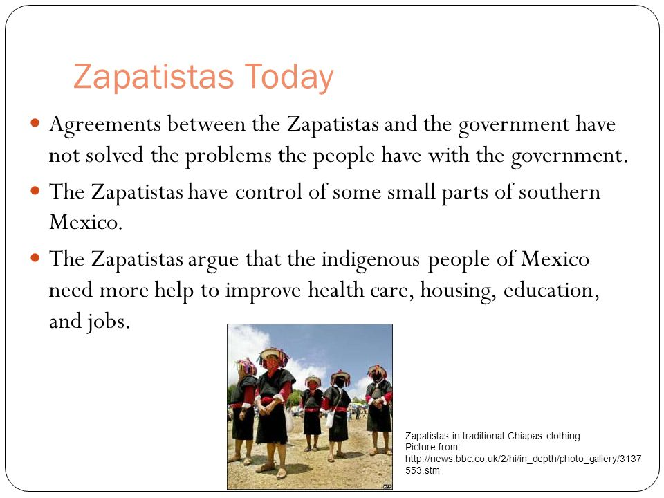 Zapatistas Today Agreements between the Zapatistas and the government have not solved the problems the people have with the government.