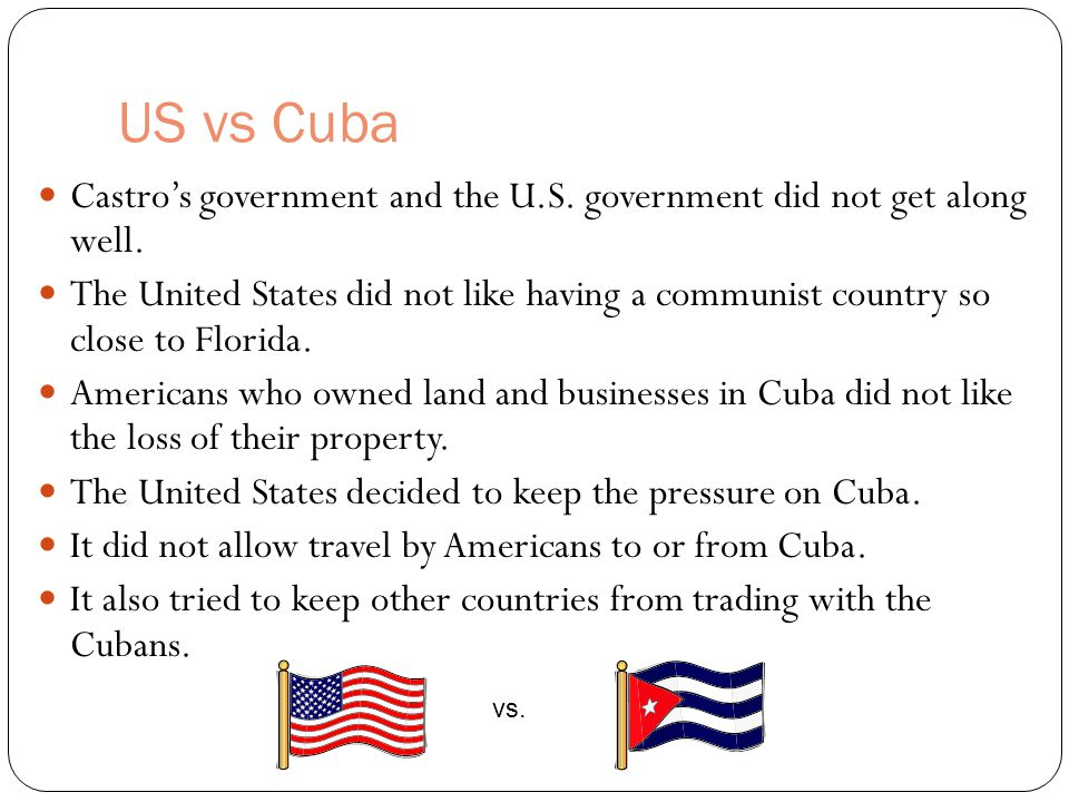 US vs Cuba Castro's government and the U.S. government did not get along well.