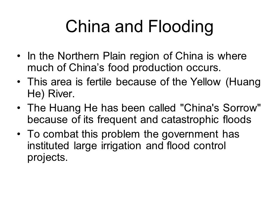 China and Flooding In the Northern Plain region of China is where much of China's food production occurs.