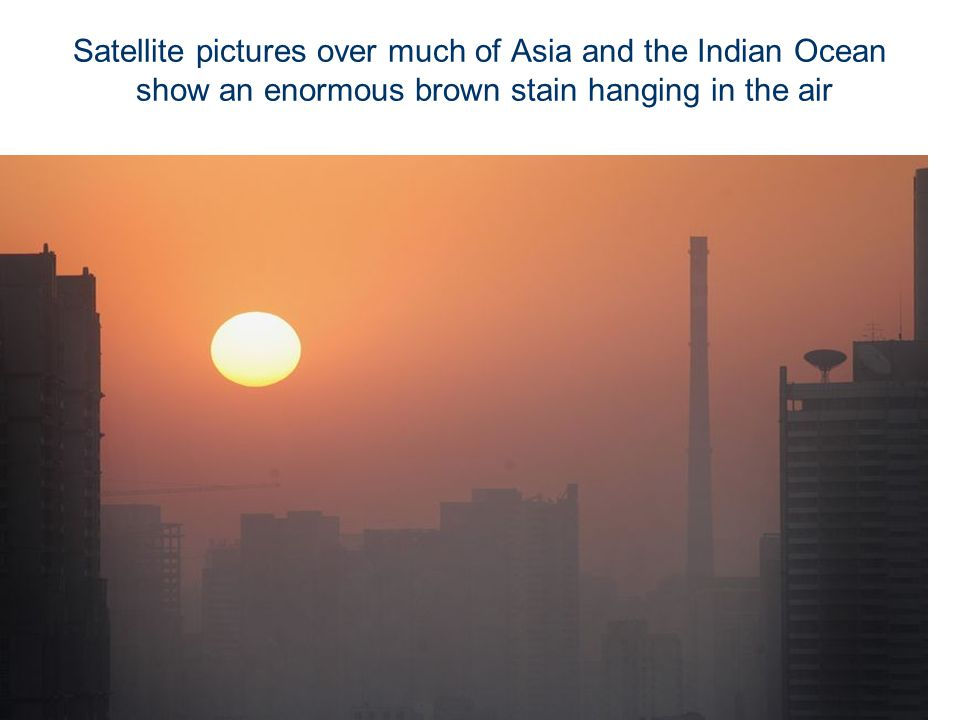 Satellite pictures over much of Asia and the Indian Ocean show an enormous brown stain hanging in the air