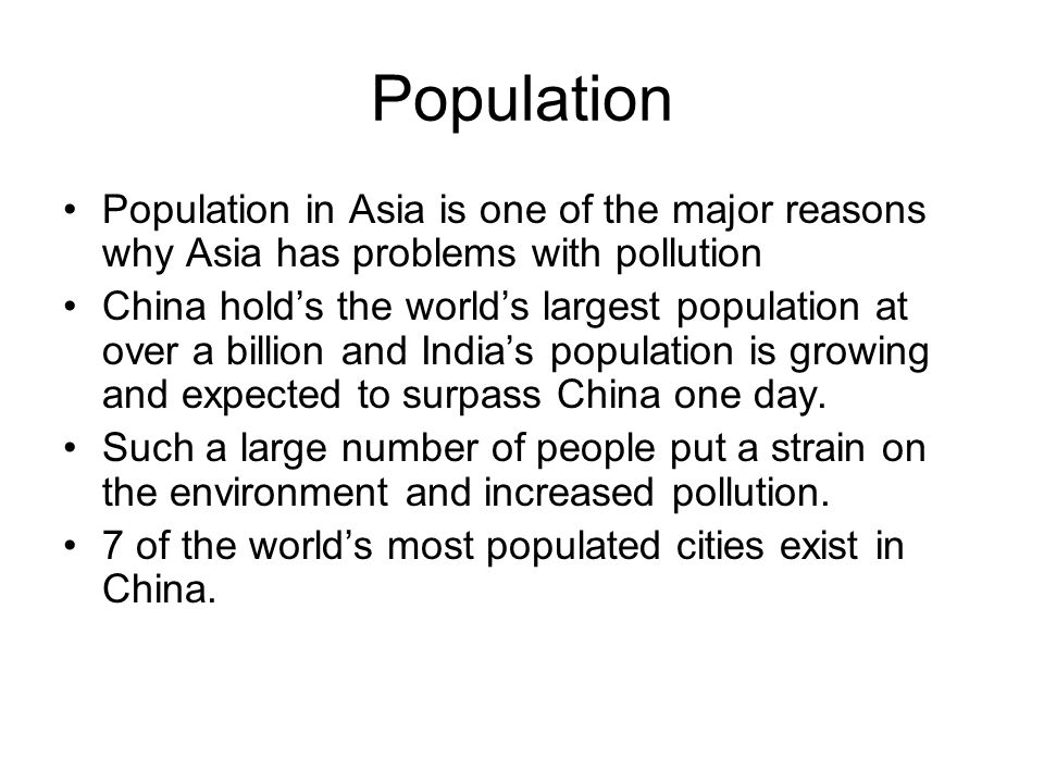 Population Population in Asia is one of the major reasons why Asia has problems with pollution.