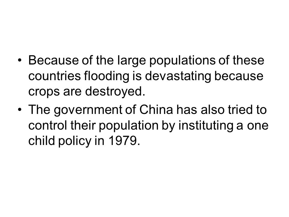 Because of the large populations of these countries flooding is devastating because crops are destroyed.