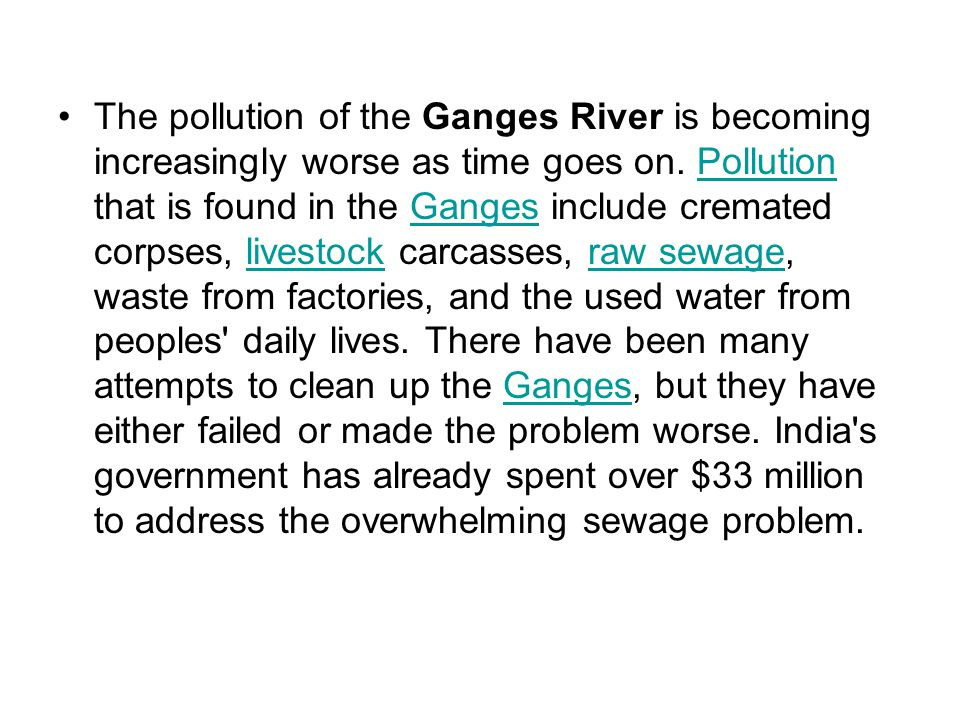 The pollution of the Ganges River is becoming increasingly worse as time goes on.