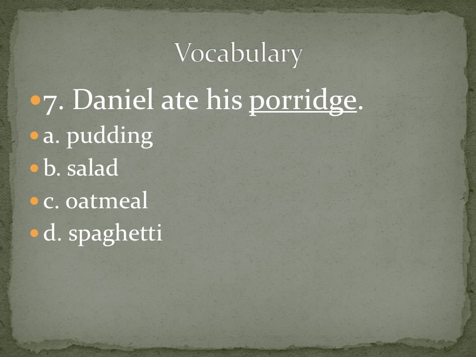 7. Daniel ate his porridge.