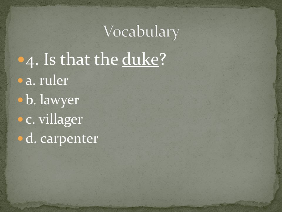 4. Is that the duke Vocabulary a. ruler b. lawyer c. villager