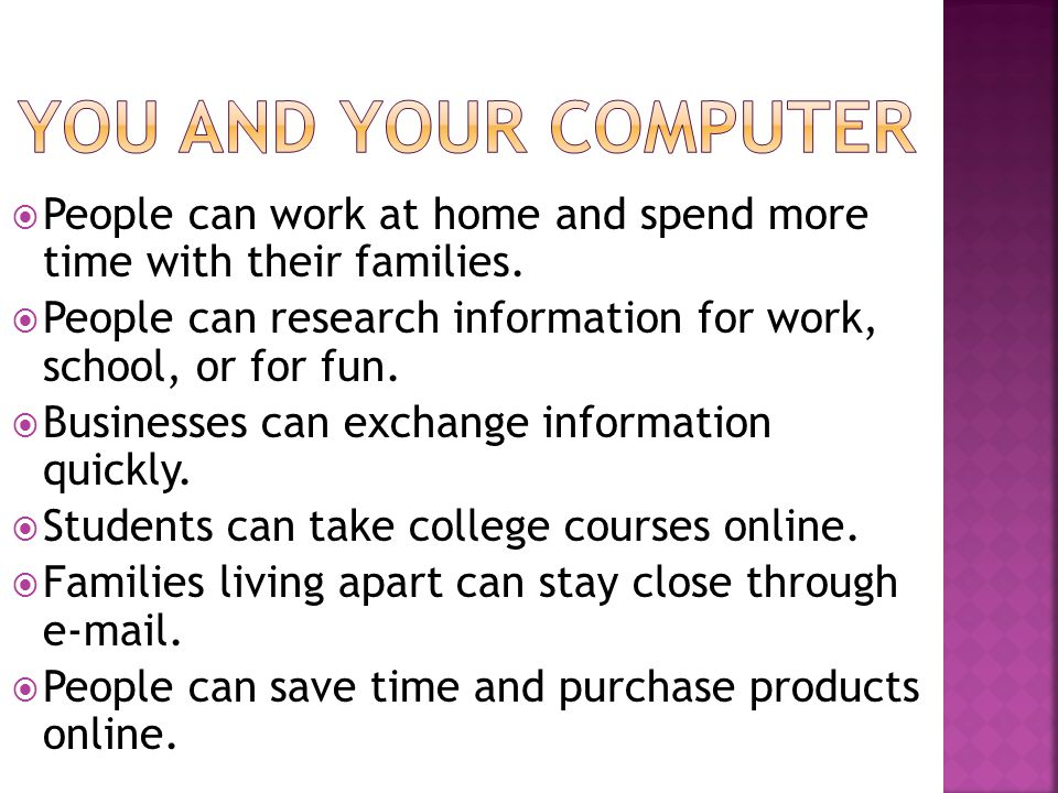 You and your computer People can work at home and spend more time with their families.