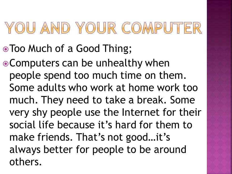You and your computer Too Much of a Good Thing;