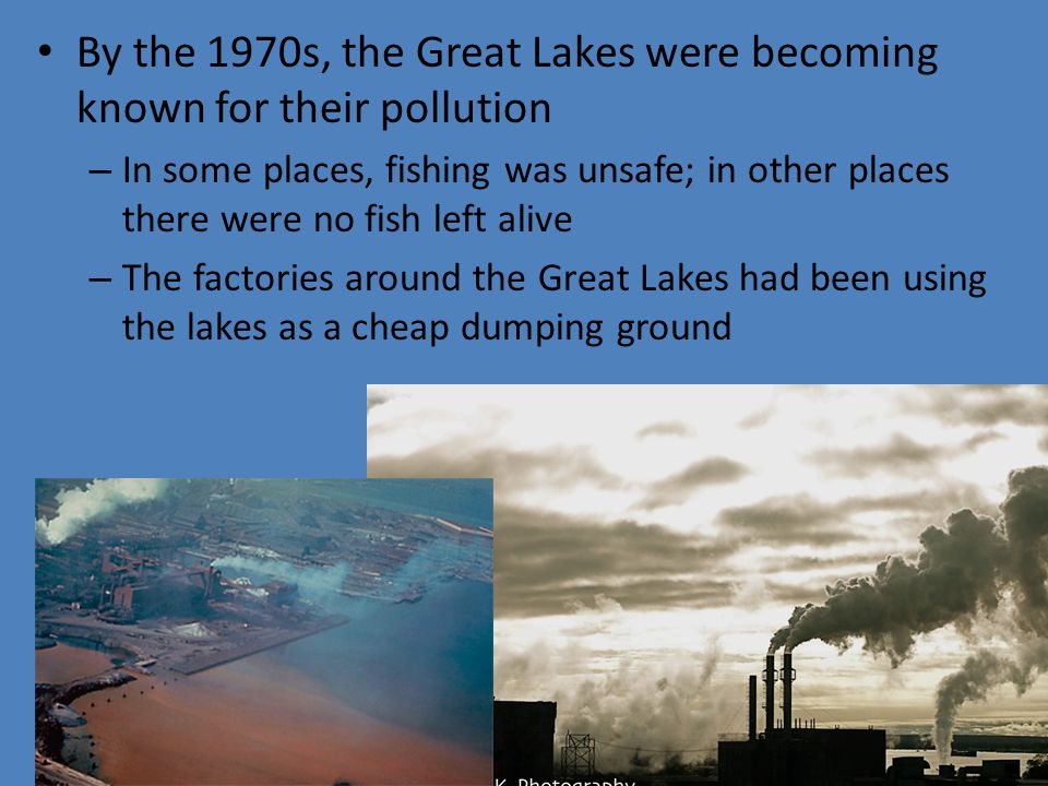 By the 1970s, the Great Lakes were becoming known for their pollution