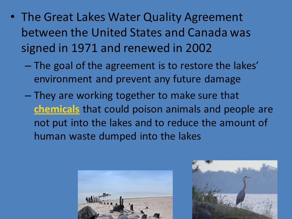 The Great Lakes Water Quality Agreement between the United States and Canada was signed in 1971 and renewed in 2002