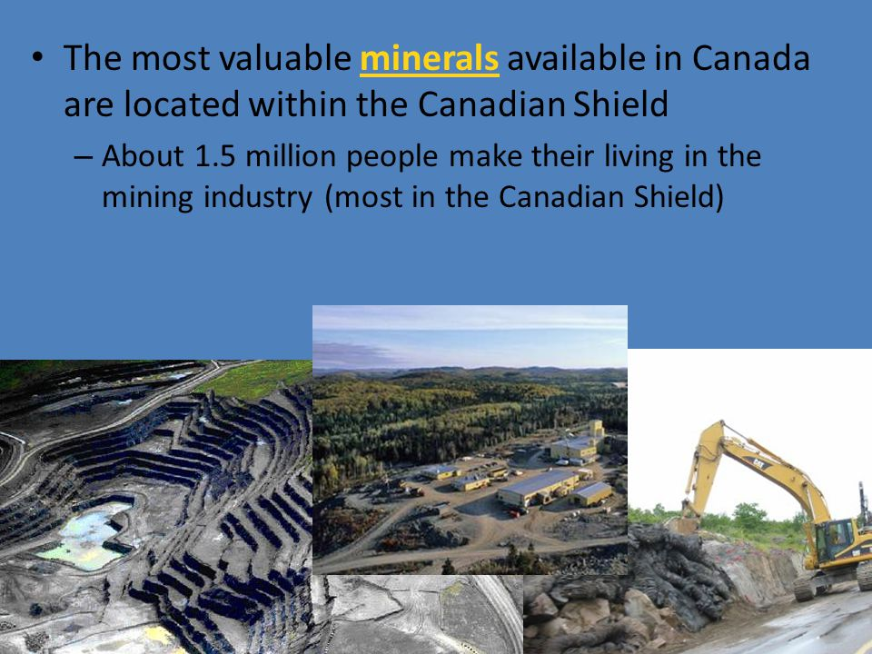 The most valuable minerals available in Canada are located within the Canadian Shield