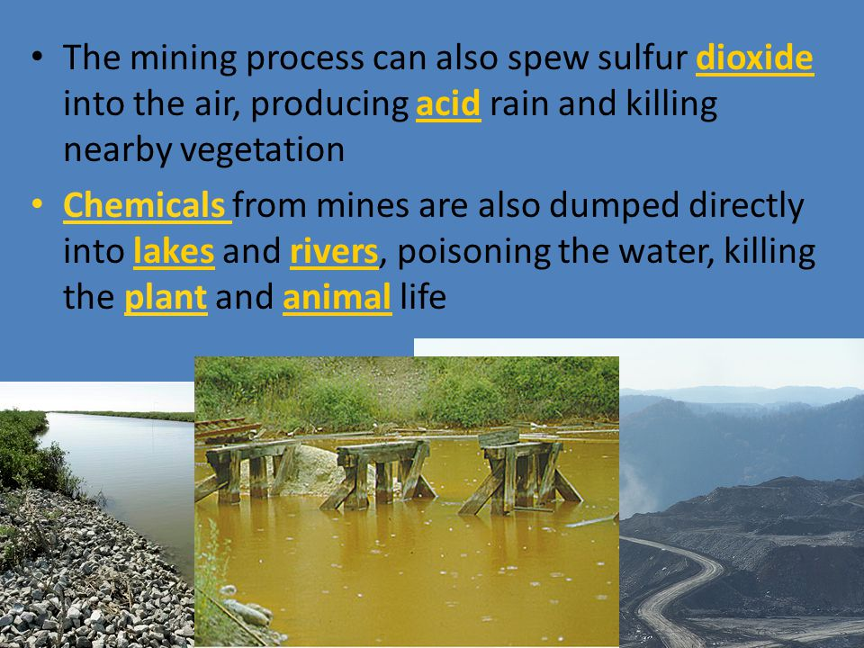 The mining process can also spew sulfur dioxide into the air, producing acid rain and killing nearby vegetation