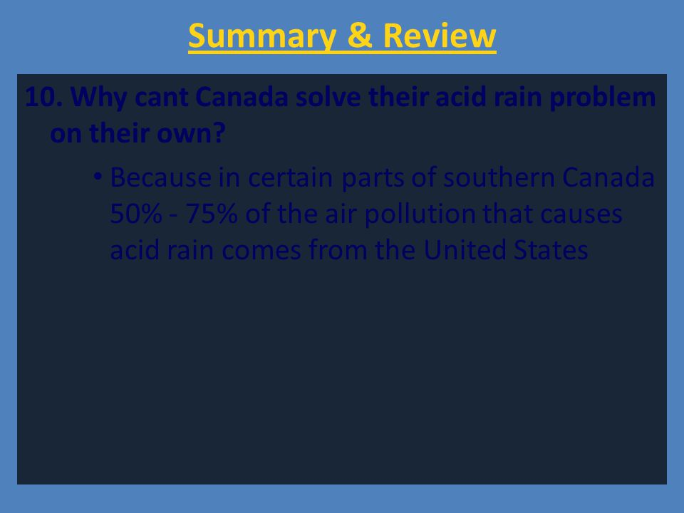 Summary & Review 10. Why cant Canada solve their acid rain problem on their own