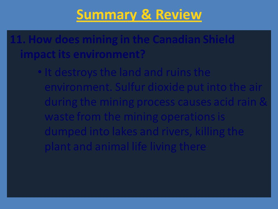 Summary & Review 11. How does mining in the Canadian Shield impact its environment