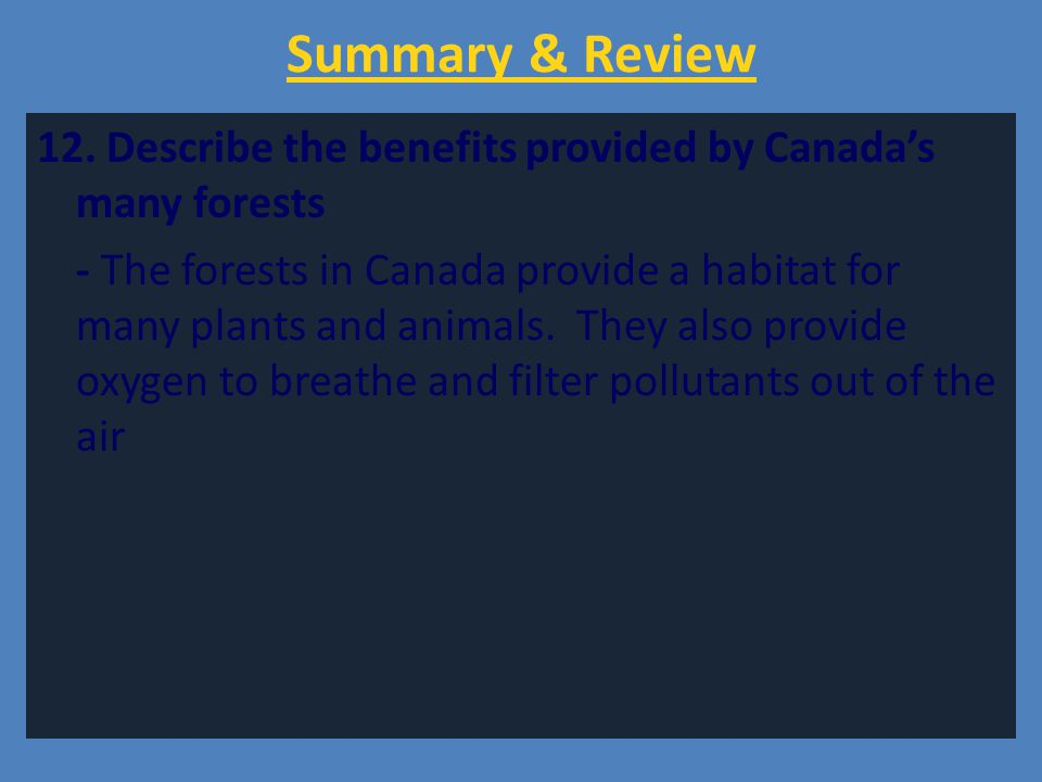 Summary & Review 12. Describe the benefits provided by Canada's many forests.