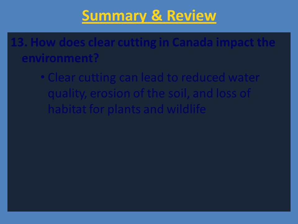 Summary & Review 13. How does clear cutting in Canada impact the environment
