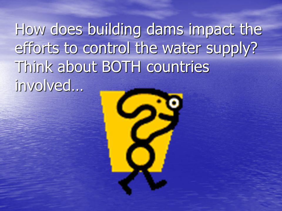 How does building dams impact the efforts to control the water supply