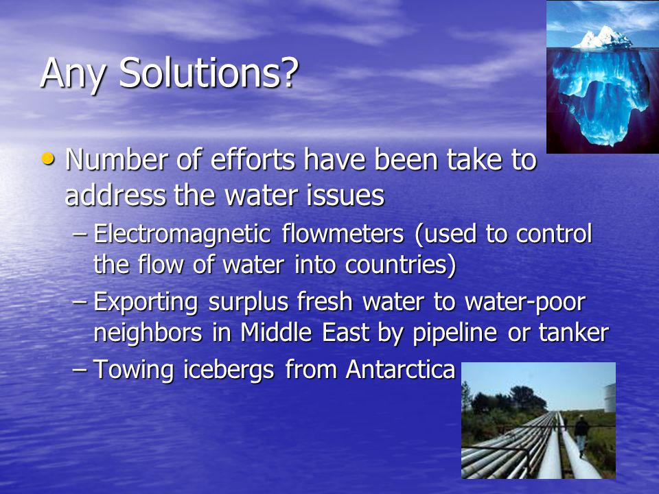 Any Solutions Number of efforts have been take to address the water issues.