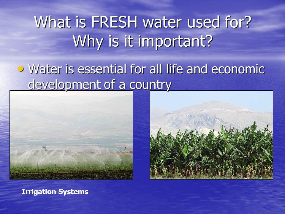 What is FRESH water used for Why is it important