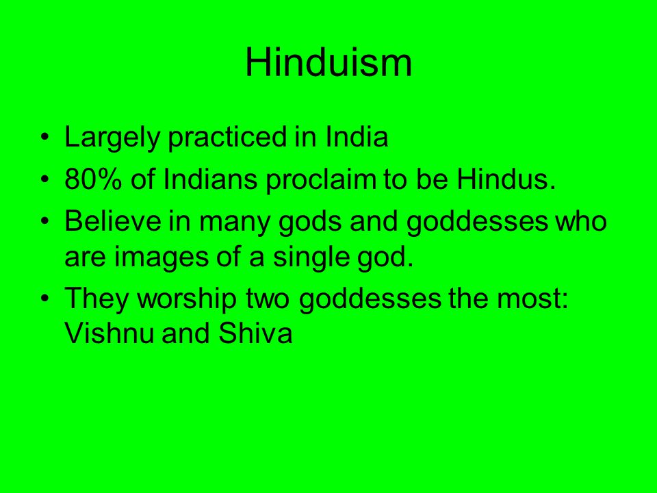 Hinduism Largely practiced in India