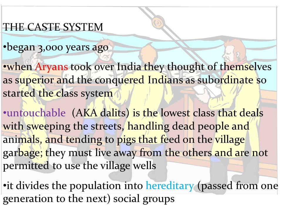 THE CASTE SYSTEM began 3,000 years ago.