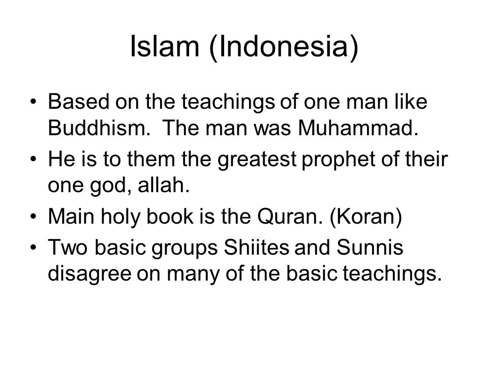 Islam (Indonesia) Based on the teachings of one man like Buddhism. The man was Muhammad.