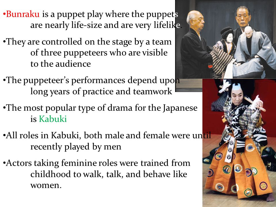 Bunraku is a puppet play where the puppets