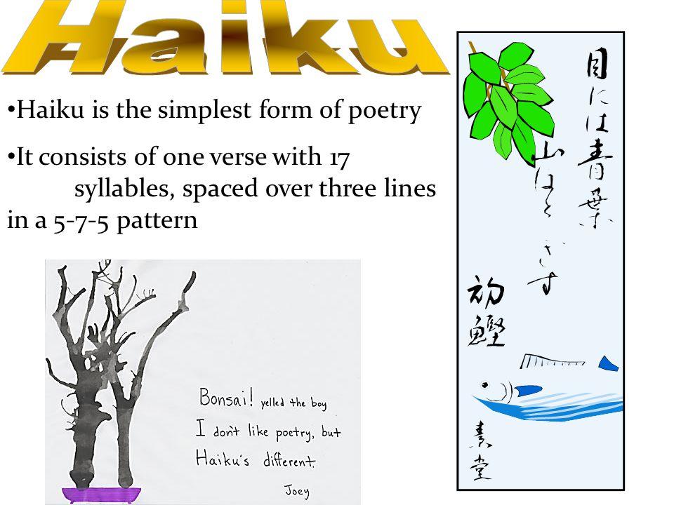 Haiku Haiku is the simplest form of poetry