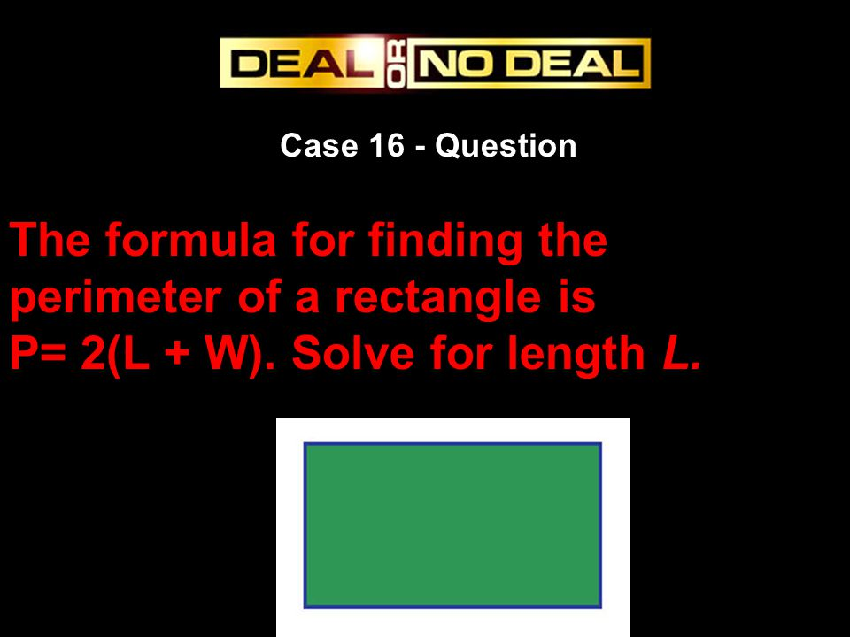 Case 16 - Question The formula for finding the perimeter of a rectangle is P= 2(L + W).