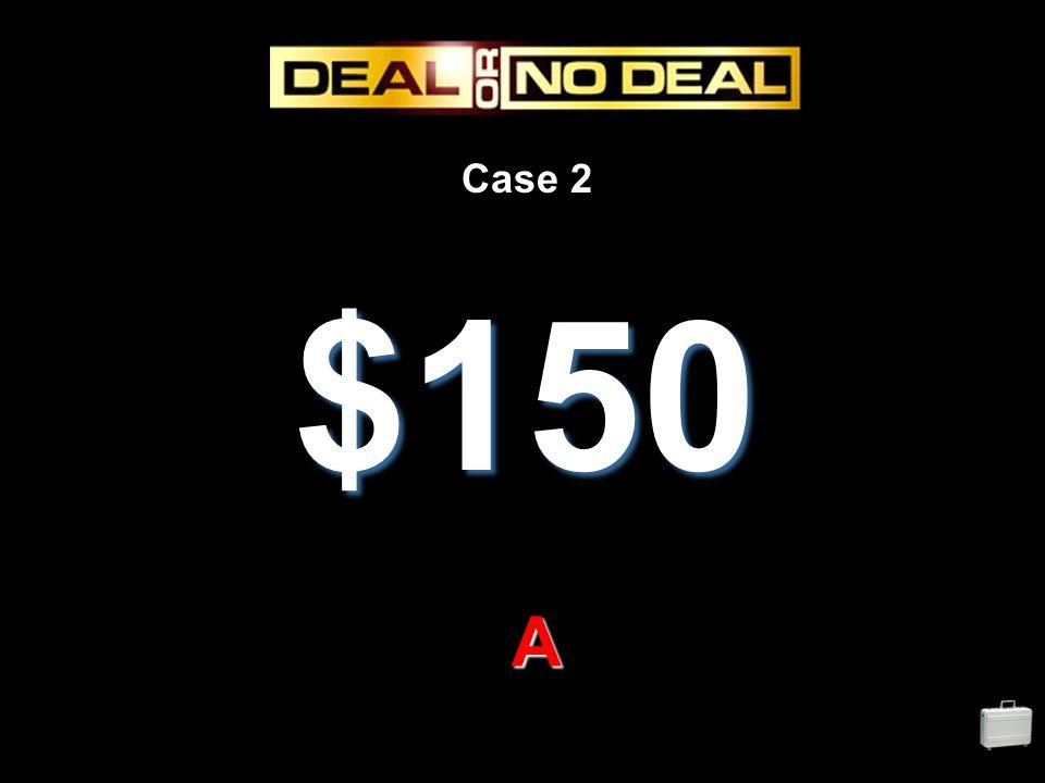 Case 2 $150 A