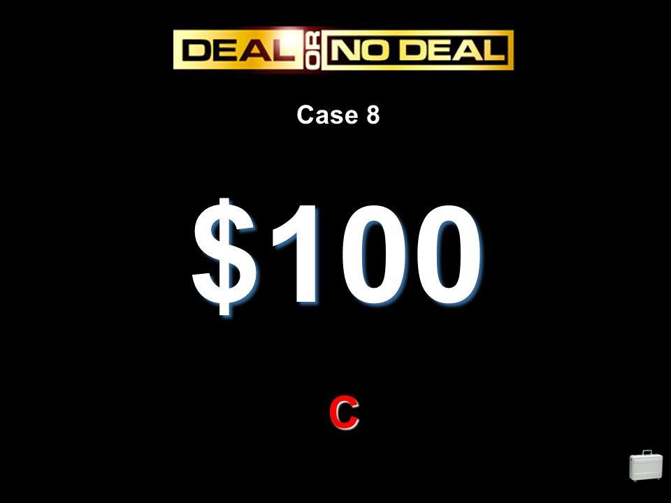 Case 8 $100 C