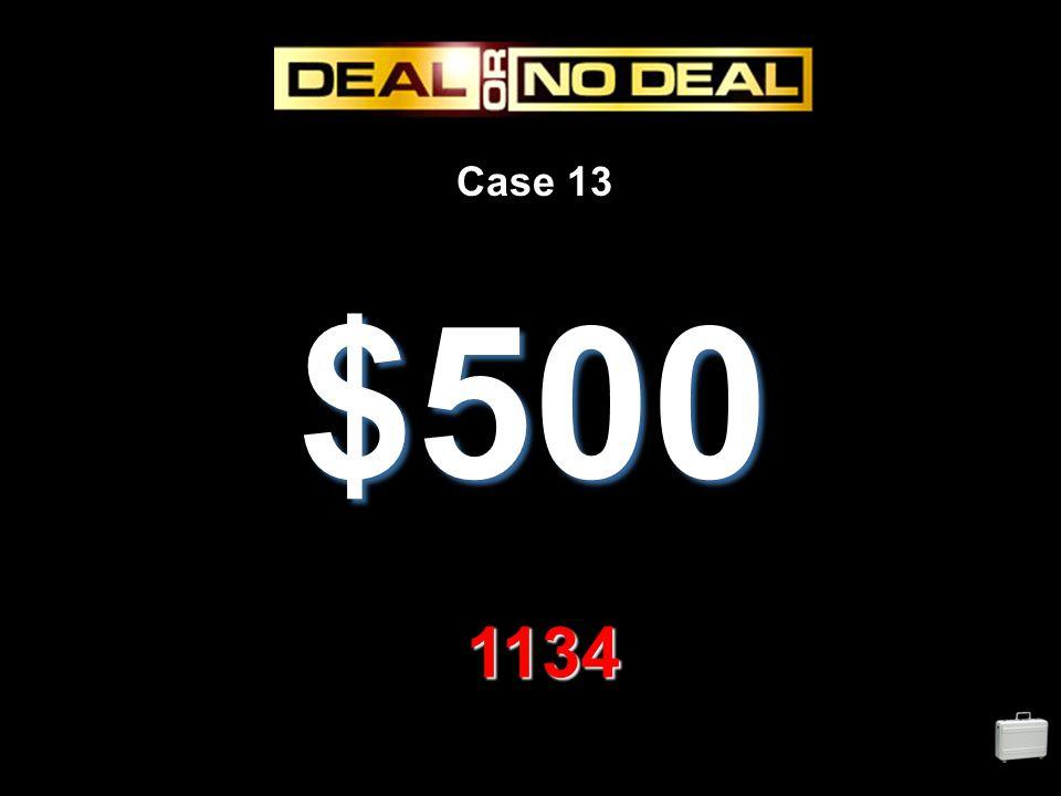 Case 13 $500 1134