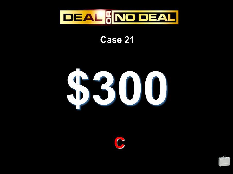 Case 21 $300 C
