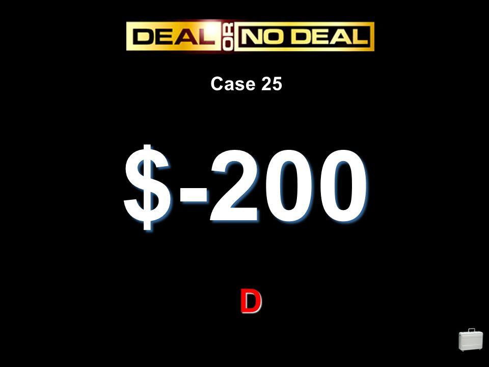 Case 25 $-200 D