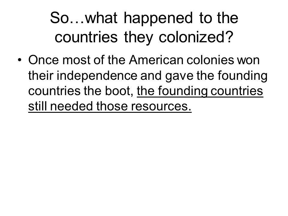 So…what happened to the countries they colonized