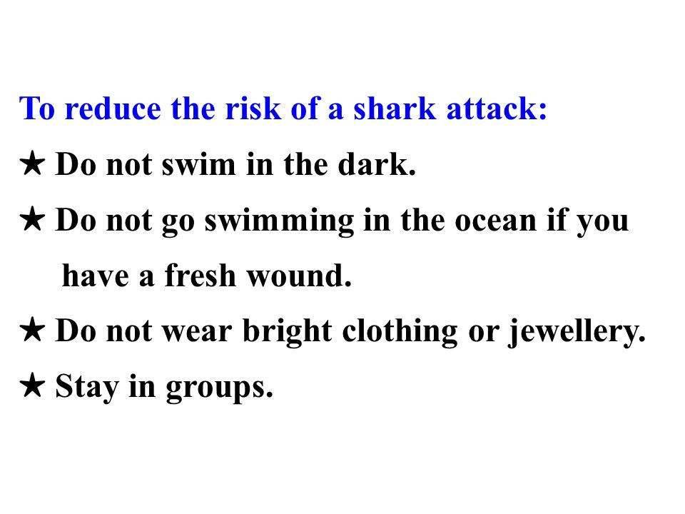 To reduce the risk of a shark attack: