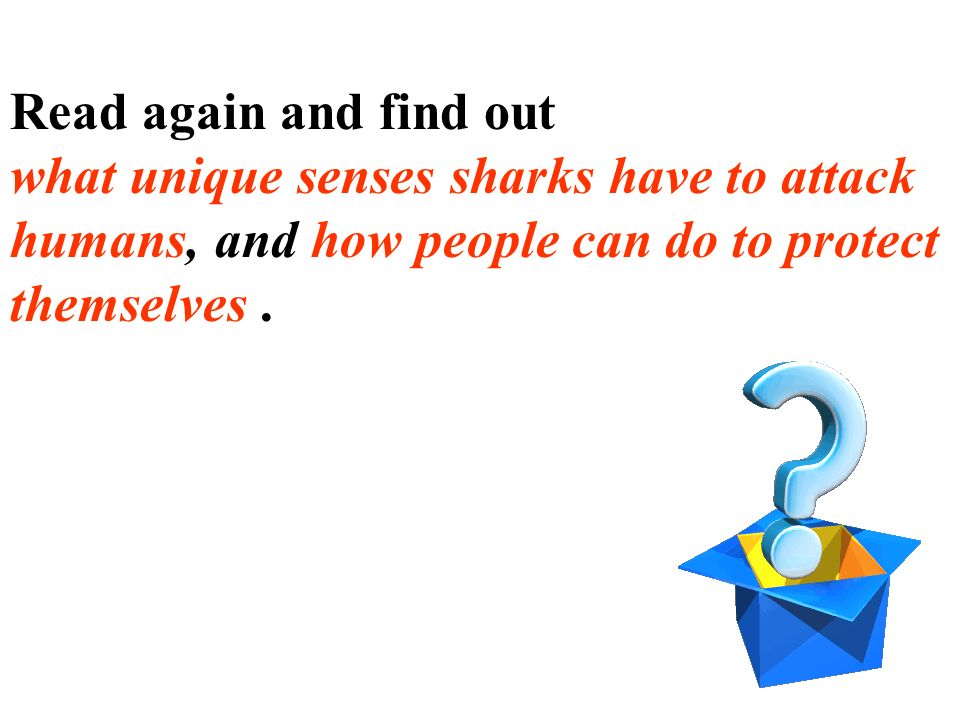 Read again and find out what unique senses sharks have to attack. humans, and how people can do to protect.
