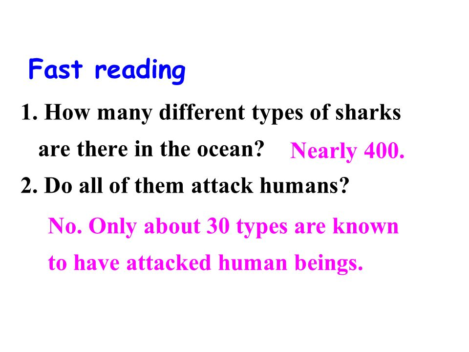 Fast reading 1. How many different types of sharks are there in the ocean 2. Do all of them attack humans
