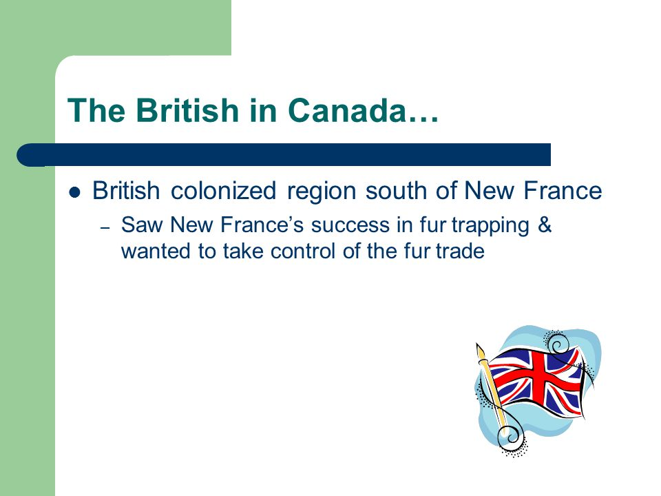 The British in Canada… British colonized region south of New France