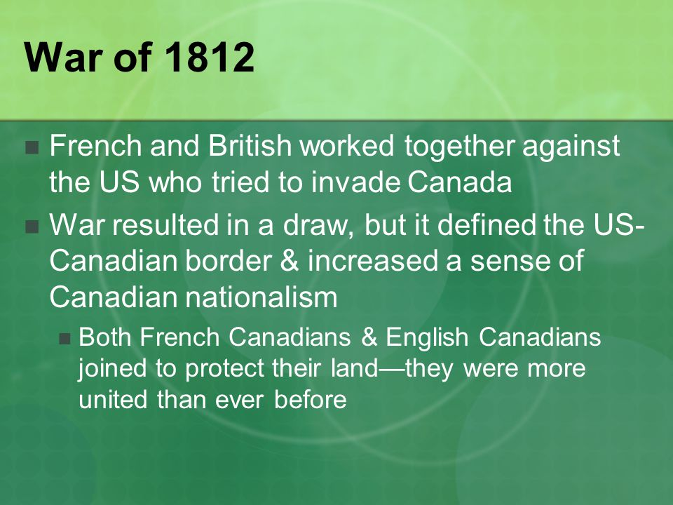 War of 1812 French and British worked together against the US who tried to invade Canada.