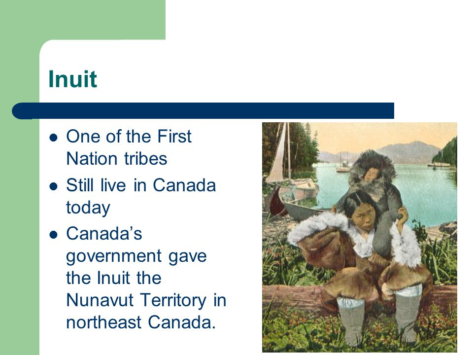 Inuit One of the First Nation tribes Still live in Canada today