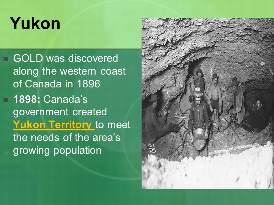 Yukon GOLD was discovered along the western coast of Canada in 1896