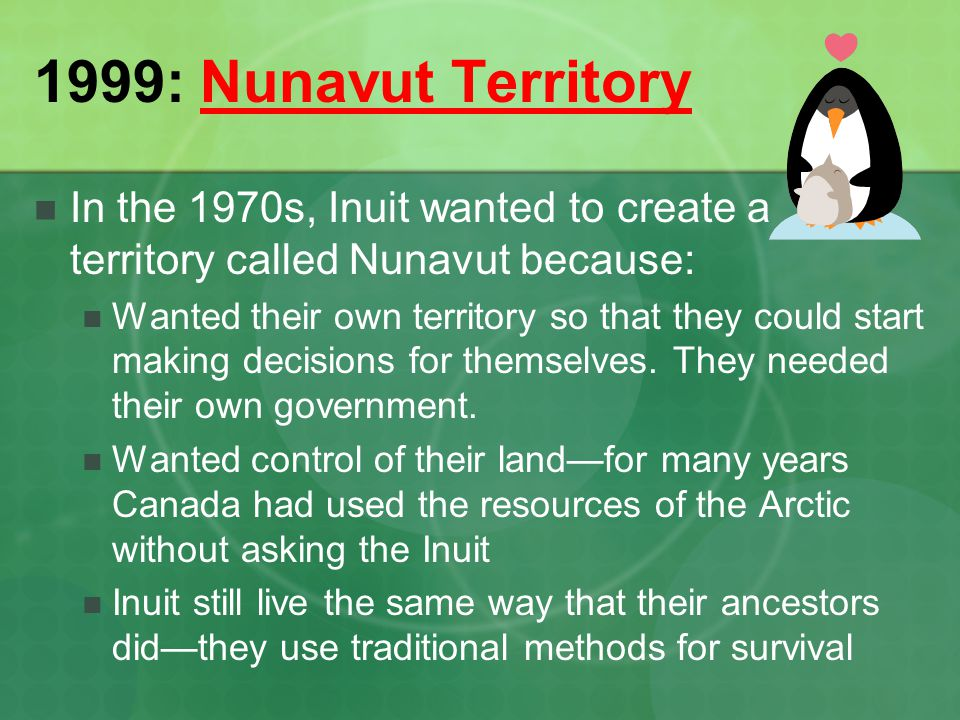 1999: Nunavut Territory In the 1970s, Inuit wanted to create a territory called Nunavut because:
