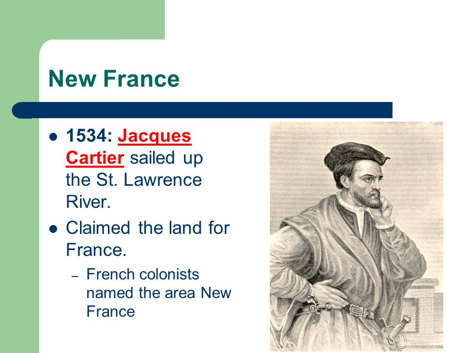 New France 1534: Jacques Cartier sailed up the St. Lawrence River.
