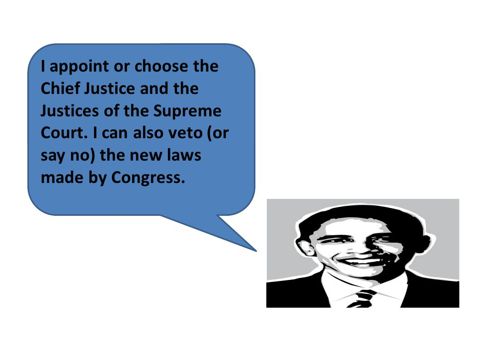 I appoint or choose the Chief Justice and the Justices of the Supreme Court.