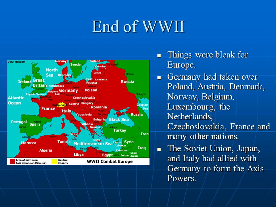 End of WWII Things were bleak for Europe.