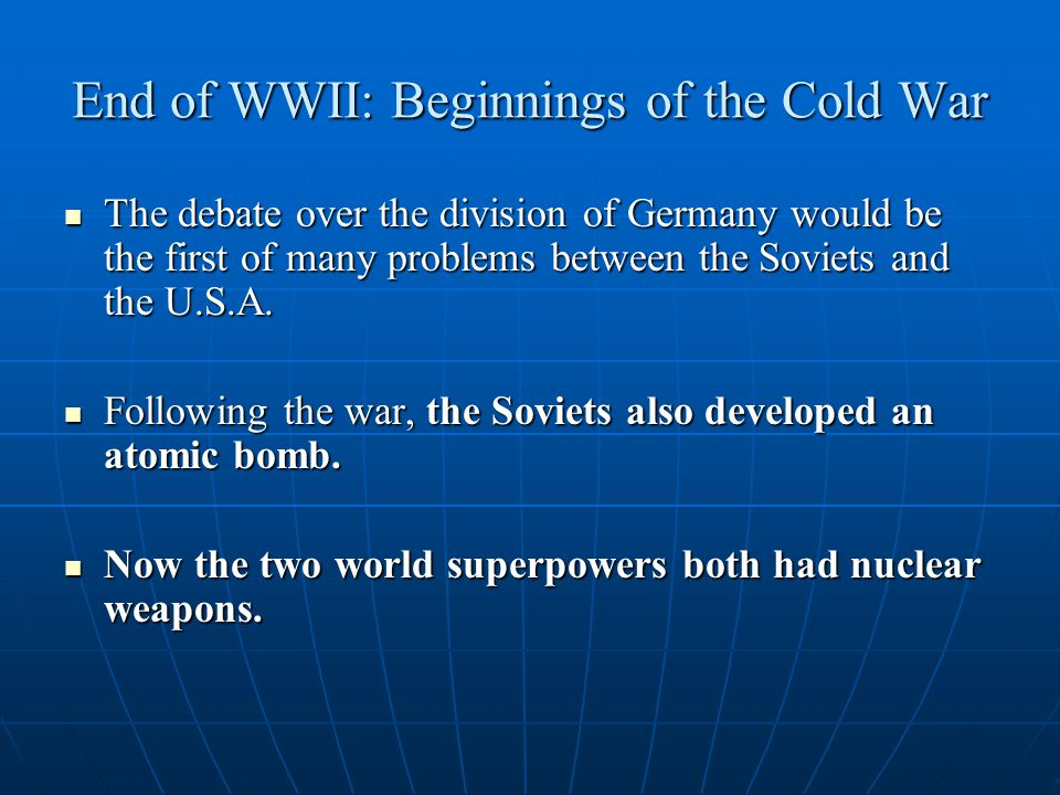 End of WWII: Beginnings of the Cold War