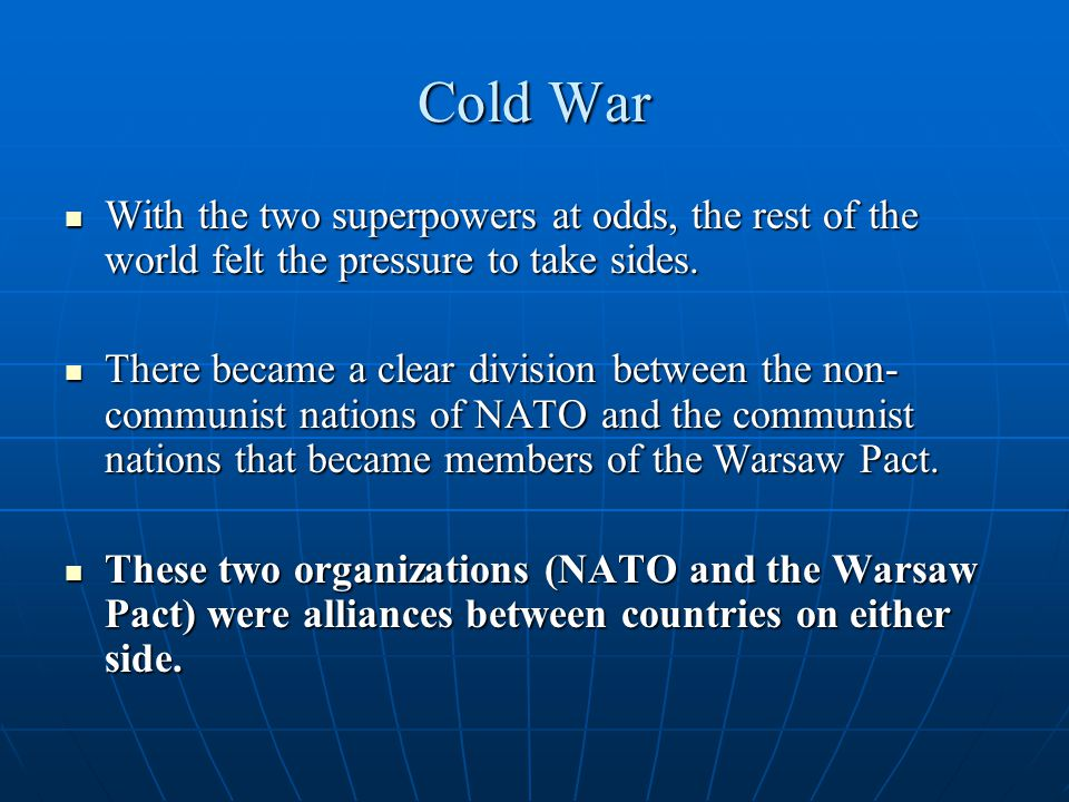 Cold War With the two superpowers at odds, the rest of the world felt the pressure to take sides.