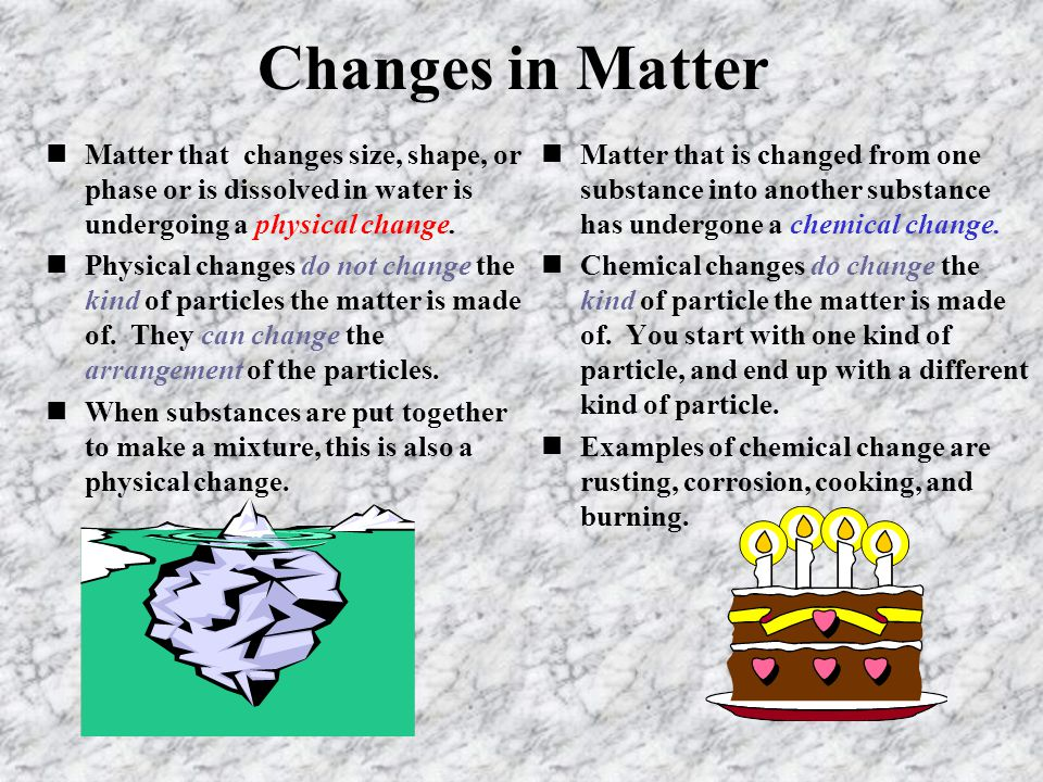 Changes in Matter Matter that changes size, shape, or phase or is dissolved in water is undergoing a physical change.
